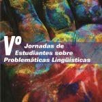 Quintas Jornadas Estudiantes de Problemáticas Lingüísticas